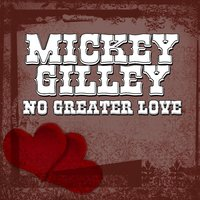 No Greater Love — Mickey Gilley