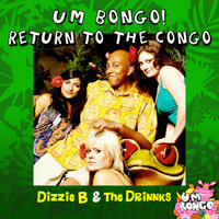 Um Bongo (Return To The Congo) — Dizzie B, Dizzie B featuring The Drinnks