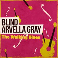 The Walking Blues — Blind Arvella Gray