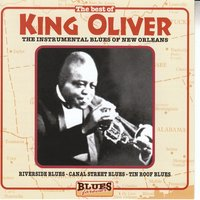 The Instrumental Blues of New Orleans — King Oliver