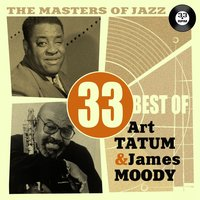 The Masters of Jazz: 33 Best of Art Tatum & James Moody — Art Tatum, James Moody