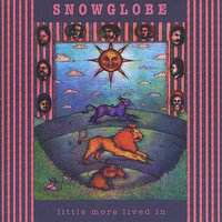 Little More Lived In — Snowglobe
