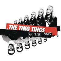 Be The One — The Ting Tings