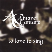 To Love To Sing — Amare Cantare