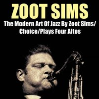 The Modern Art of Jazz By Zoot Sims / Choice / Plays Four Altos — Zoot Sims
