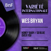 Honey Baby / So Blue over You — Wes Bryan