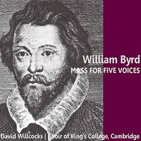 Byrd: Mass for Five Voices — Choir Of King's College, Cambridge, David Willcocks, Уильям Бёрд