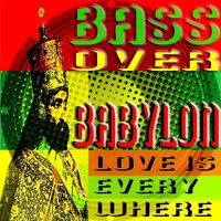 Love Is Everywhere — Bass Over Babylon