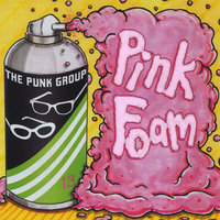 Pink Foam — The Punk Group