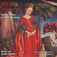 "Bela Domna: Noble Ladies and Courtly Love — Katia Caré, Gisella Bellsolà and ""Medieval Itinerary"""