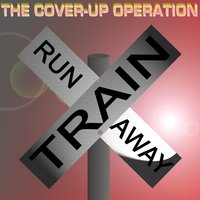 Runaway Train — The Cover-Up Operation