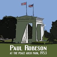 Paul Robeson at the Peace Arch Park 1953 — Paul Robeson