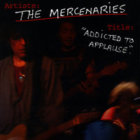 Addicted to Applause. — The Mercenaries