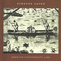 Beneath Confederate Lake — Pinetop Seven