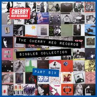 The Cherry Red Records Singles Collection - Part 6 — сборник