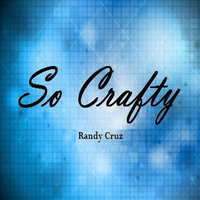 So Crafty — Randy Cruz