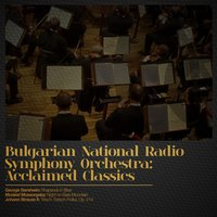 Bulgarian National Radio Symphony Orchestra: Acclaimed Classics — Bulgarian National Radio Symphony Orchestra