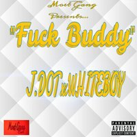 Fuck Buddy — Whiteboy, J.Dot