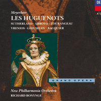 Meyerbeer: Les Huguenots — New Philharmonia Orchestra, Richard Bonynge, Dame Joan Sutherland, Gabriel Bacquier, Martina Arroyo, Huguette Tourangeau