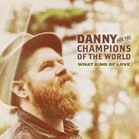 What Kind of Love — Danny & The Champions of the World
