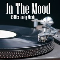 In The Mood - 40s Party Music — 40s Party Music