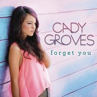 Forget You — Cady Groves