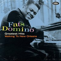 Greatest Hits: Walking To New Orleans — Fats Domino