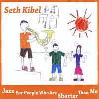 Jazz for People Who Are Shorter Than Me — Seth Kibel