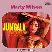 Jun'gala Medley: Jungle Fantasy / Taboo / Misty Poo / Passion / Eniloro / Babalu / Harlem Nocturne / Les Champs De Cuba / Yumba Marumba / Manteca — Marty Wilson