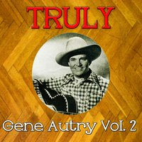 Truly Gene Autry, Vol. 2 — Gene Autry