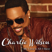 My Love Is All I Have — Charlie Wilson
