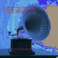 Future Greatest Hits! — Paul J Young