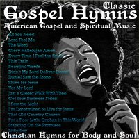 Classic Gospel Hymns - American Gospel and Spiritual Music. Christian Hymns for Body and Soul — сборник