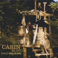 Cabin Song — David Walburn