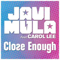 Close Enough — Javi Mula, Carol Lee