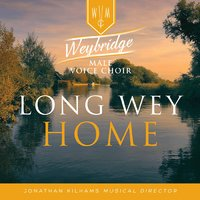Long Wey Home — Weybridge Male Voice Choir