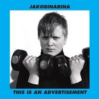 This Is An Advertisement — Jakobinarina
