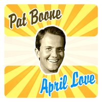 April Love — Pat Boone, Shirley Jones, Pat Boone & Shirley Jones