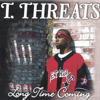 Long Time Coming — T.Threats
