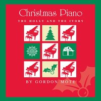 Christmas Piano: The Holly And The Ivory — Gordon Mote