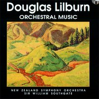 Douglas Lilburn: Orchestral Music — New Zealand Symphony Orchestra, William Southgate