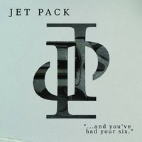 ...and You've Had Your Six — Jet Pack