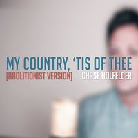 My Country, 'tis of Thee — Chase Holfelder