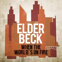 When the World's on Fire — Elder Beck