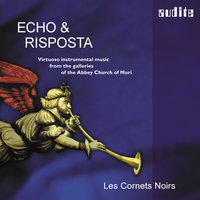 Echo & Risposta – Virtuoso instrumental music from the galleries of the Abbey Church of Muri — Les Cornets Noirs