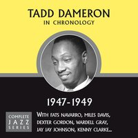 Complete Jazz Series 1947 - 1949 — Tadd Dameron