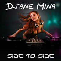 Side To Side — DJane Mina