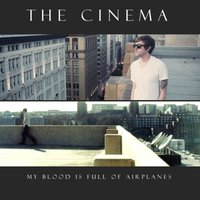 My Blood Is Full of Airplanes — The Cinema