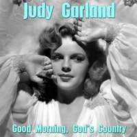 Good Morning, God's Country — Mickey Rooney, Judy Garland, Douglas McPhall