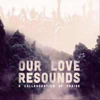 Our Love Resounds: A Collaboration of Praise, Pt. 1 — сборник